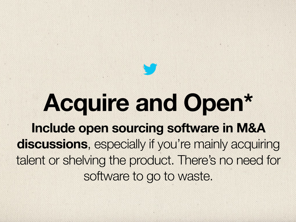 Acquire and Open* Include open sourcing softwar...