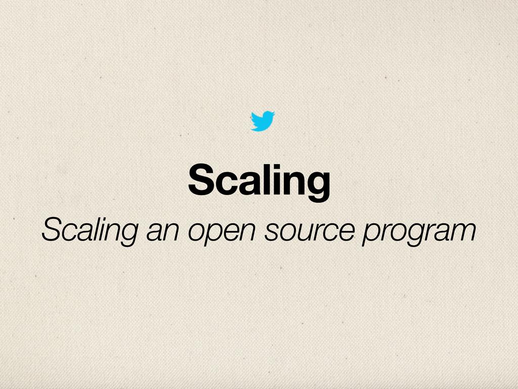 Scaling Scaling an open source program
