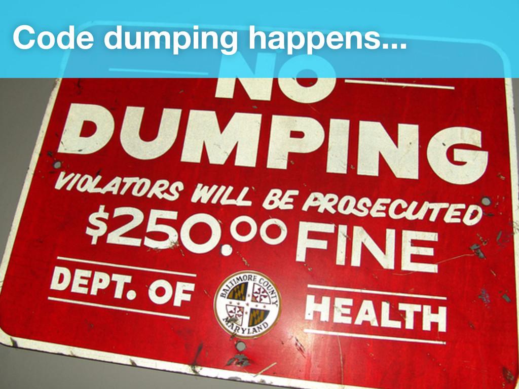 Code dumping happens...