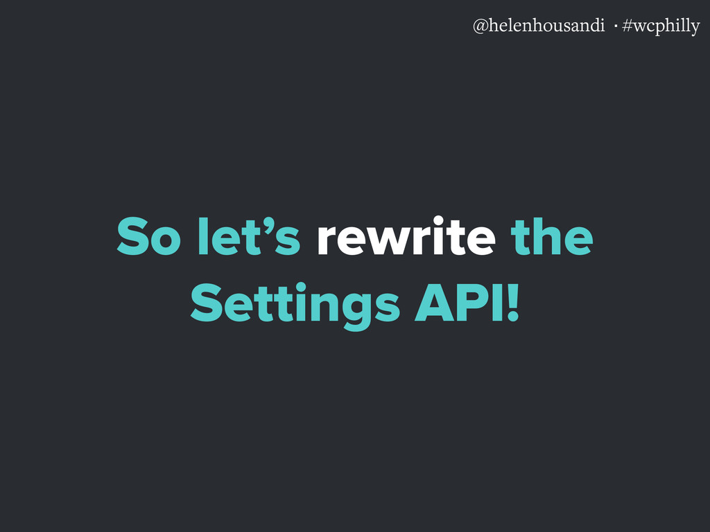 @helenhousandi ·#wcphilly So let's rewrite the ...