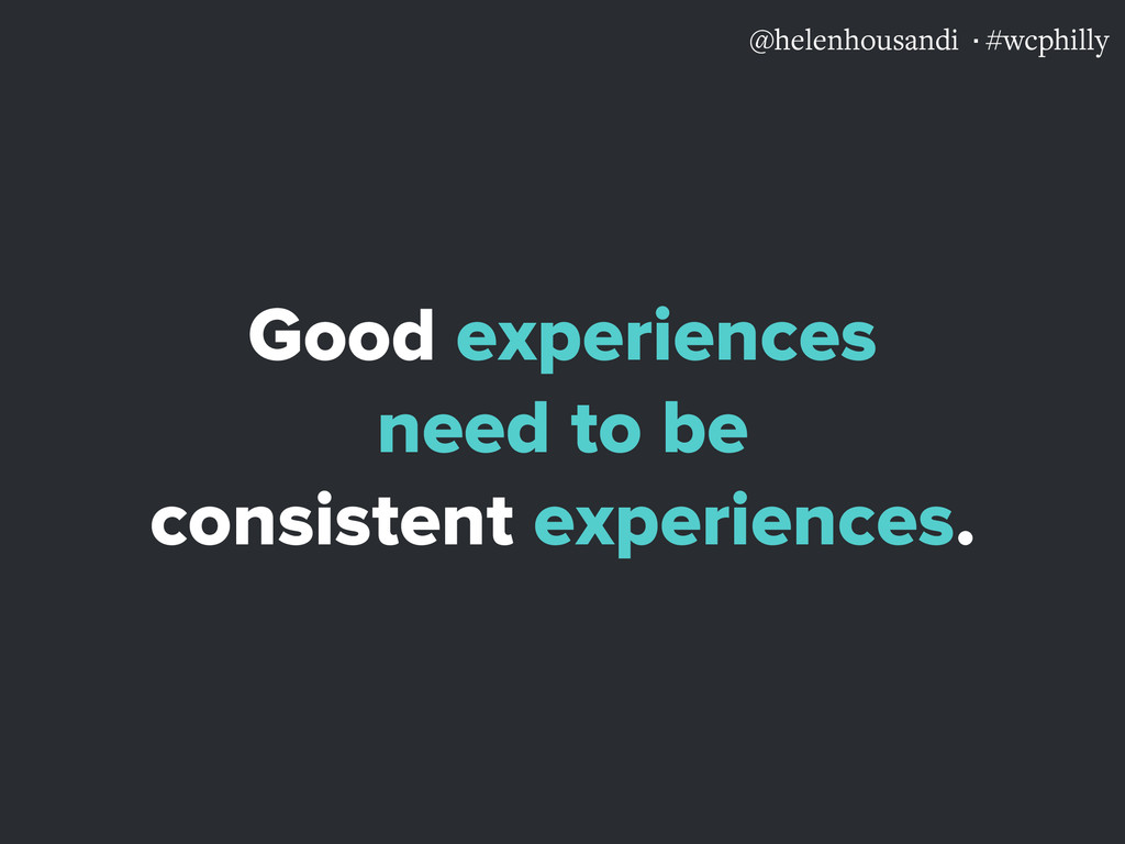 @helenhousandi ·#wcphilly Good experiences need...