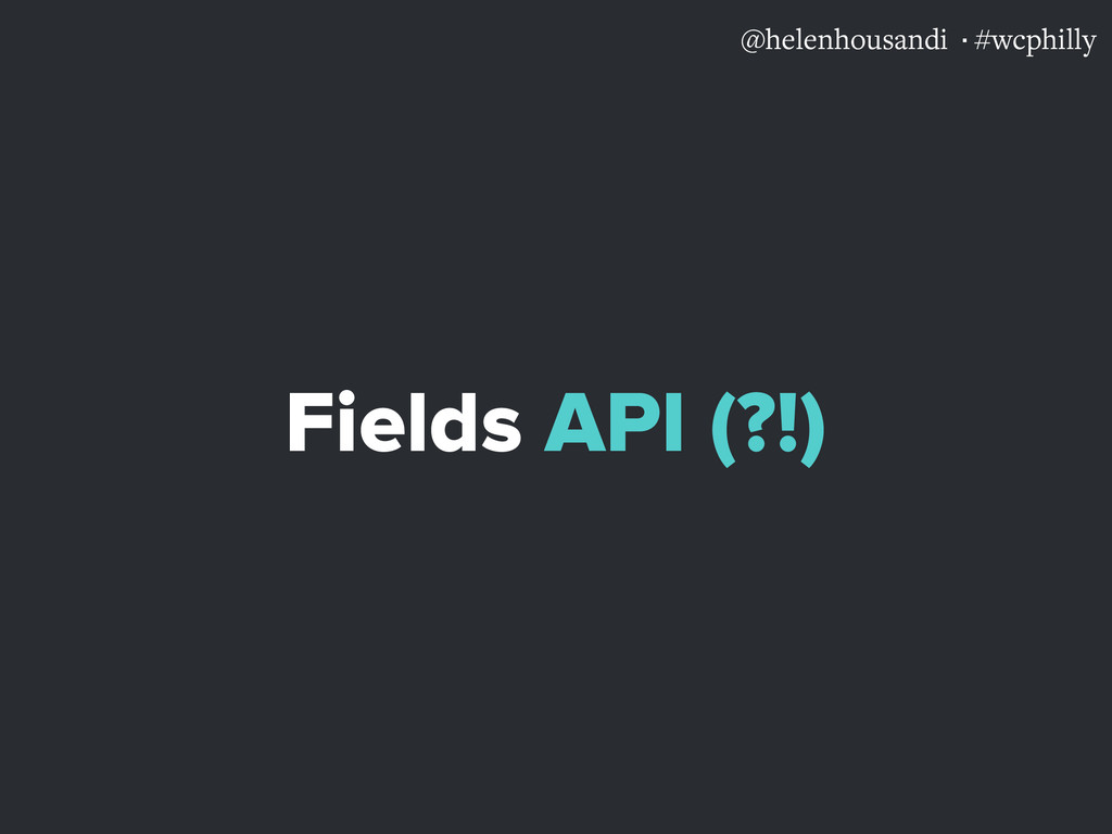 @helenhousandi ·#wcphilly Fields API (?!)