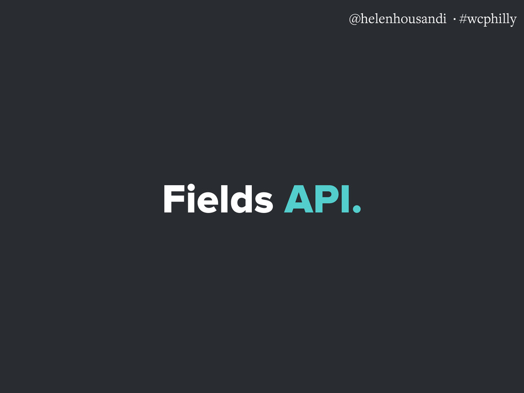 @helenhousandi ·#wcphilly Fields API.