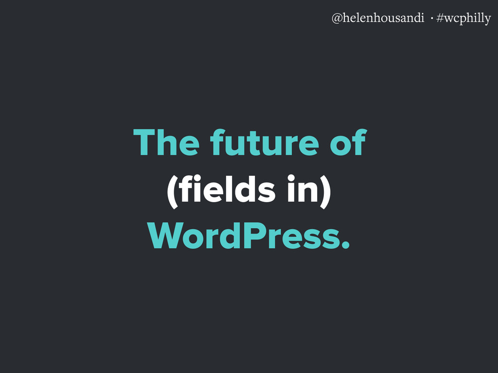 @helenhousandi ·#wcphilly The future of (fields ...