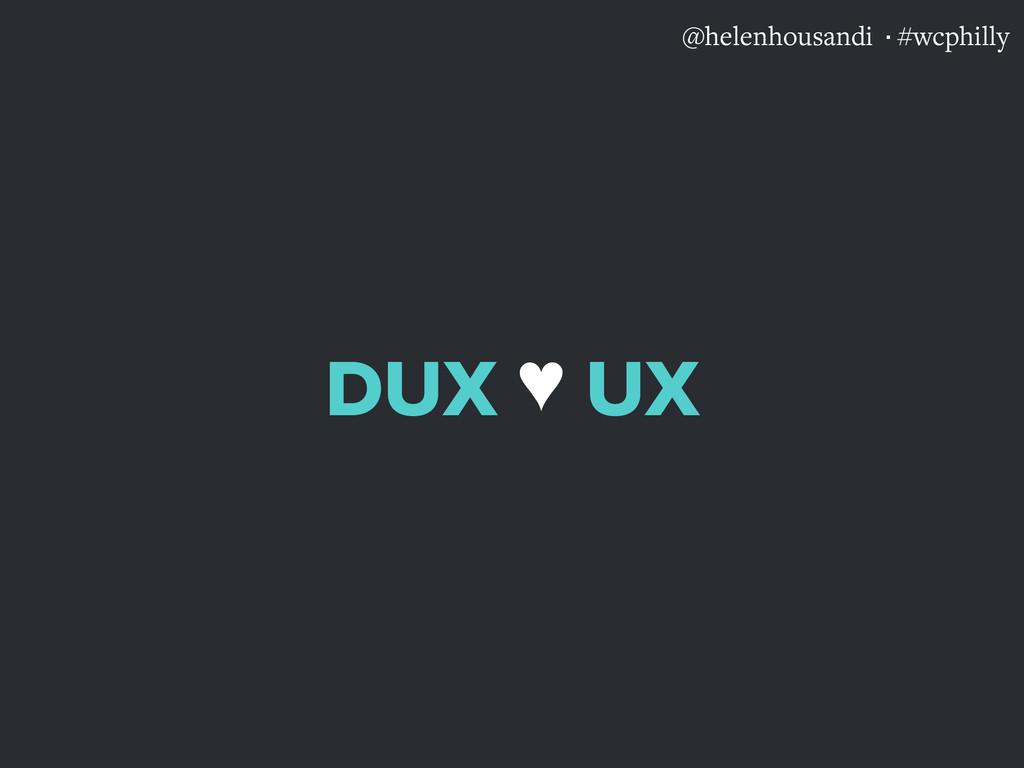 @helenhousandi ·#wcphilly DUX  UX