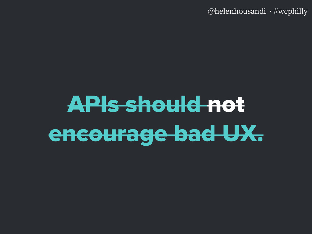 @helenhousandi ·#wcphilly APIs should not encou...