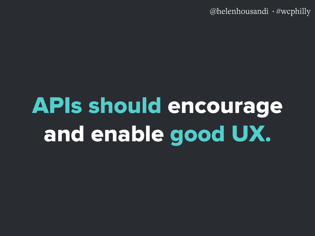 @helenhousandi ·#wcphilly APIs should encourage...