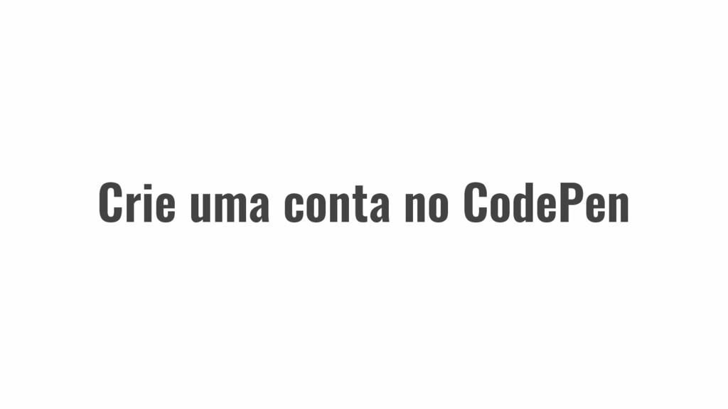Crie uma conta no CodePen