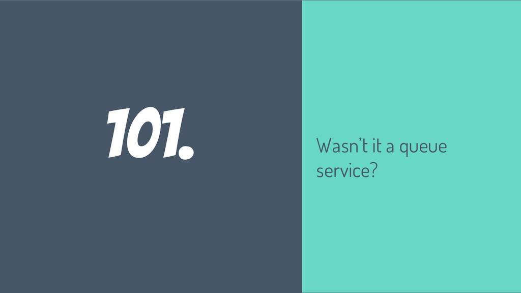 101. Wasn't it a queue service?