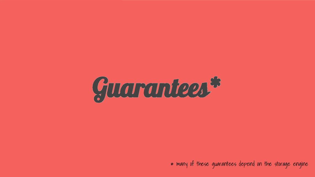 Guarantees* * many of these guarantees depend o...