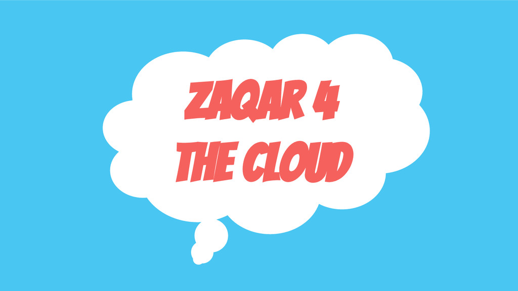 Zaqar 4 the Cloud
