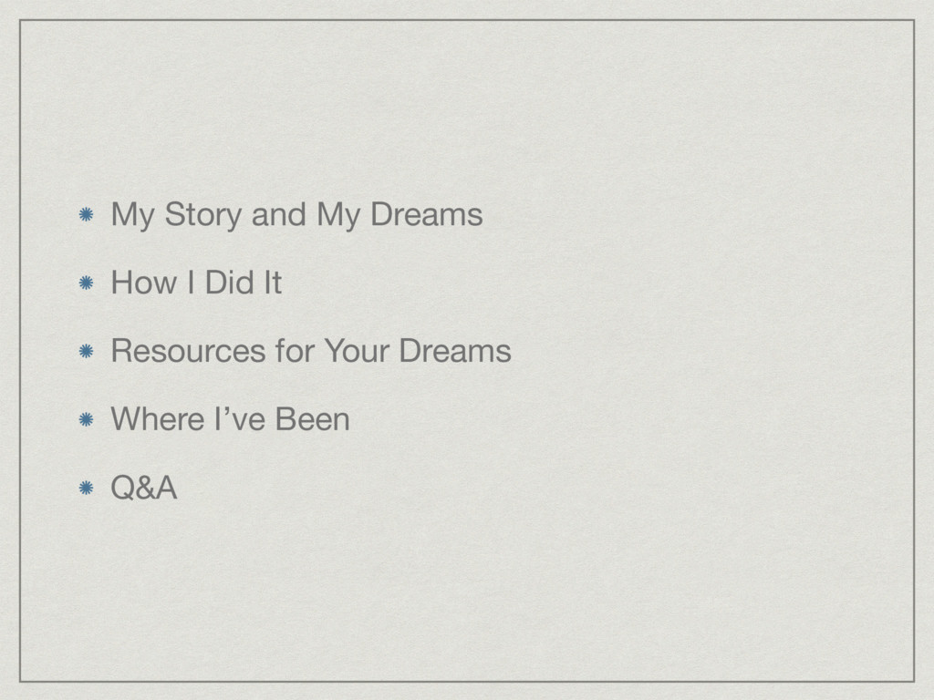 My Story and My Dreams  How I Did It  Resources...
