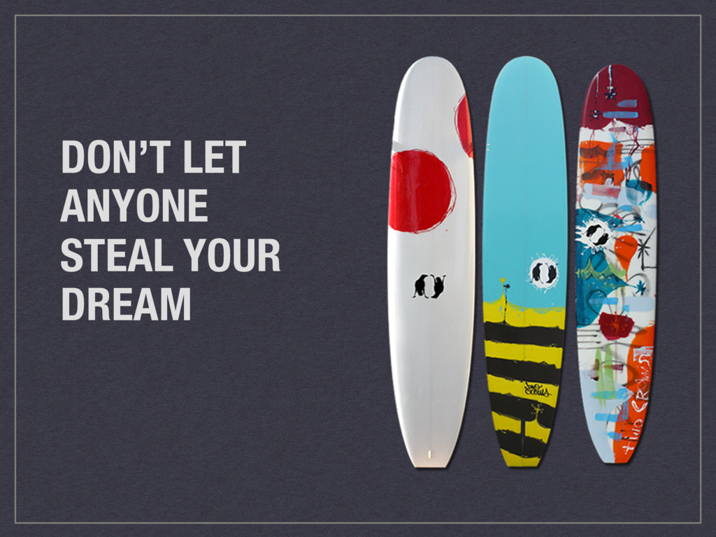 DON'T LET ANYONE STEAL YOUR DREAM