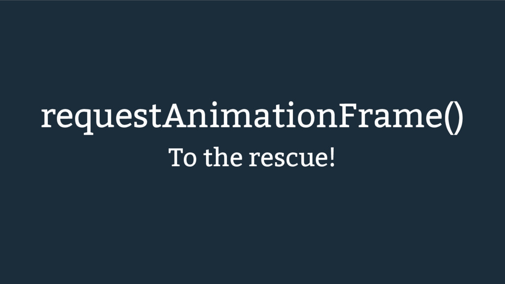 requestAnimationFrame() To the rescue!