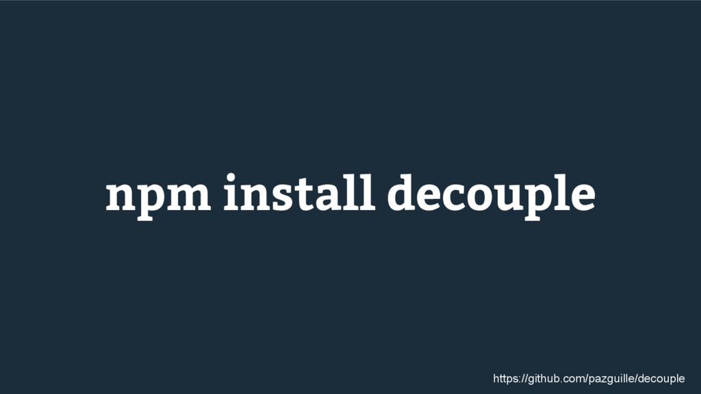 npm install decouple https://github.com/pazguil...