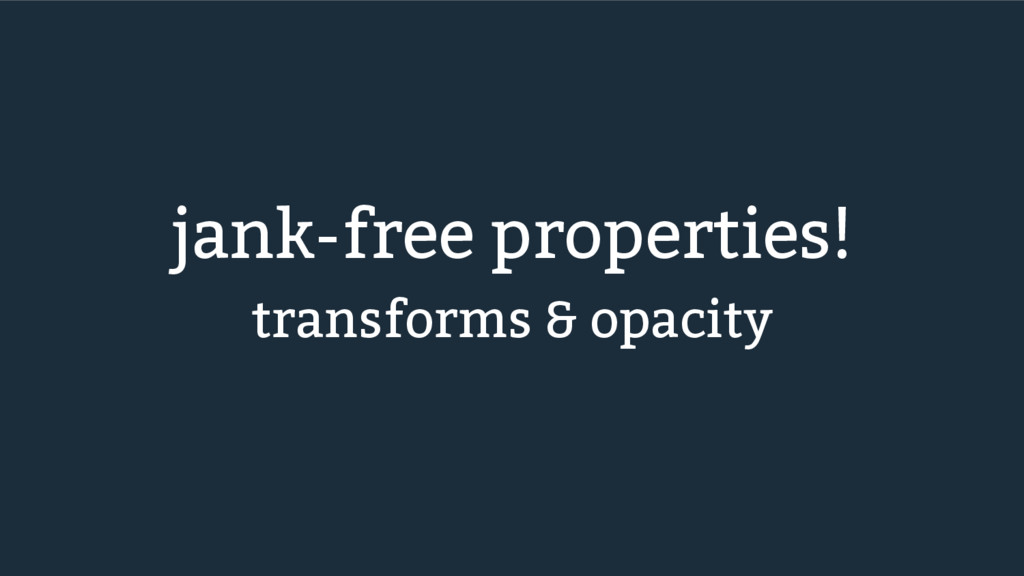 jank-free properties! transforms & opacity