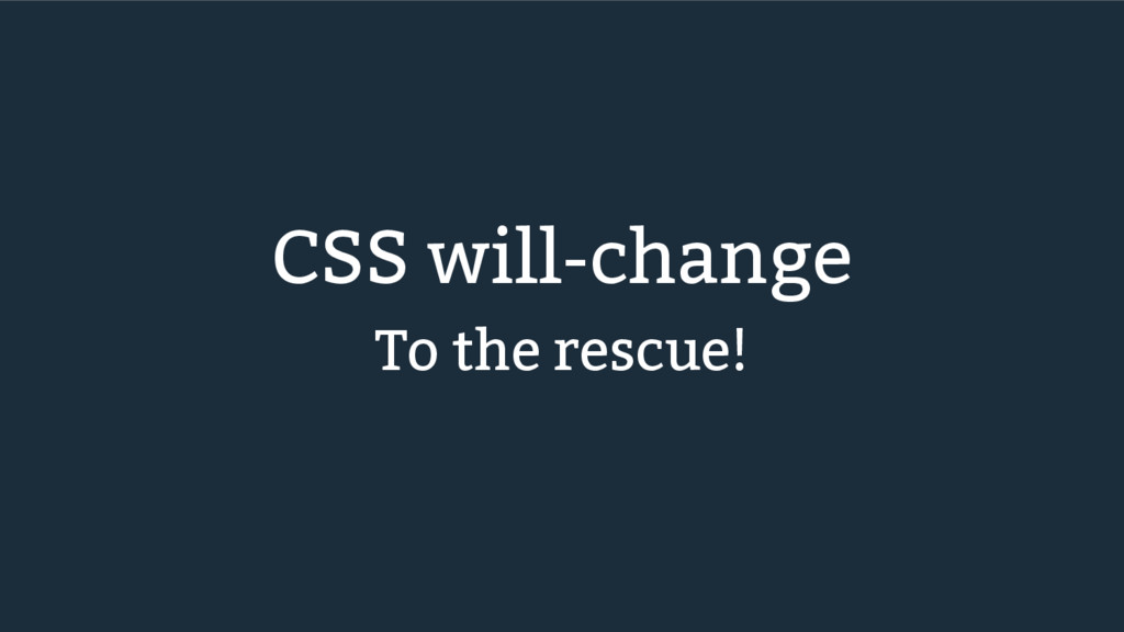 CSS will-change To the rescue!