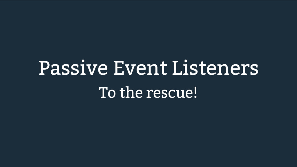 Passive Event Listeners To the rescue!
