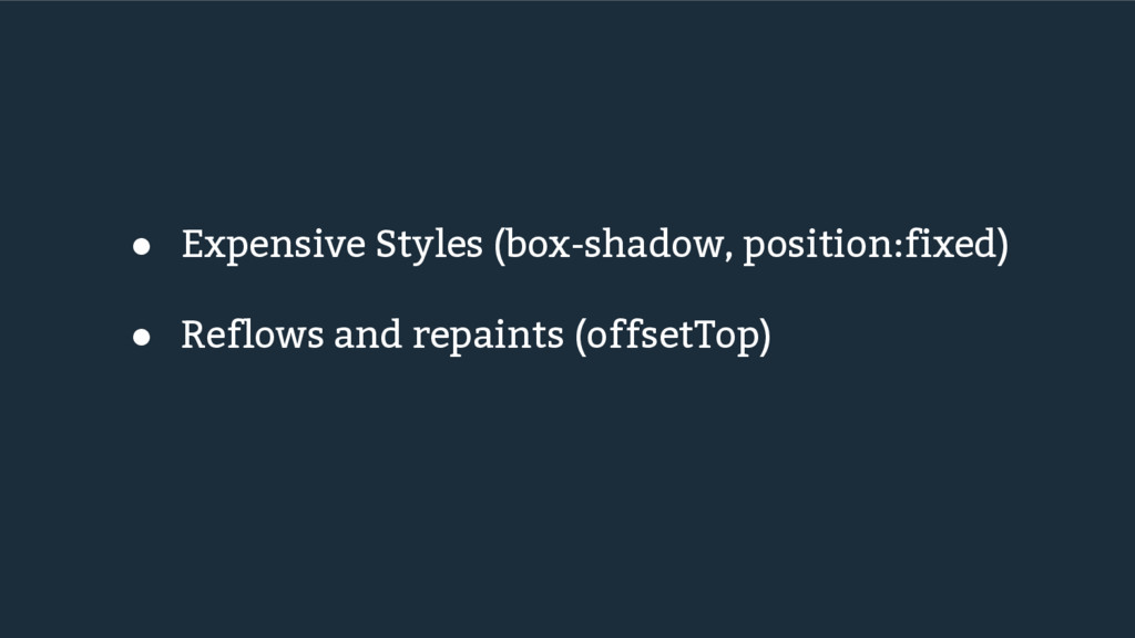 ● Expensive Styles (box-shadow, position:fixed)...