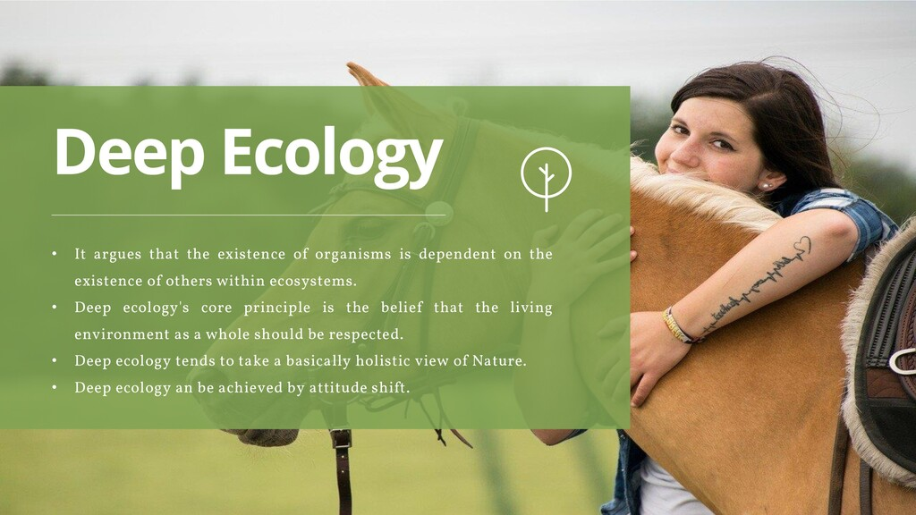 Deep Ecology • It argues that the existence of ...