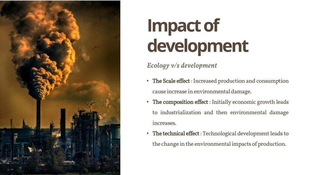 Impact of development Ecology v/s development •...