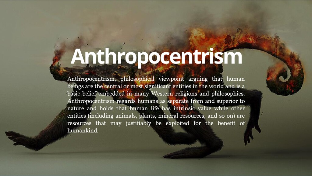 Anthropocentrism, philosophical viewpoint argui...