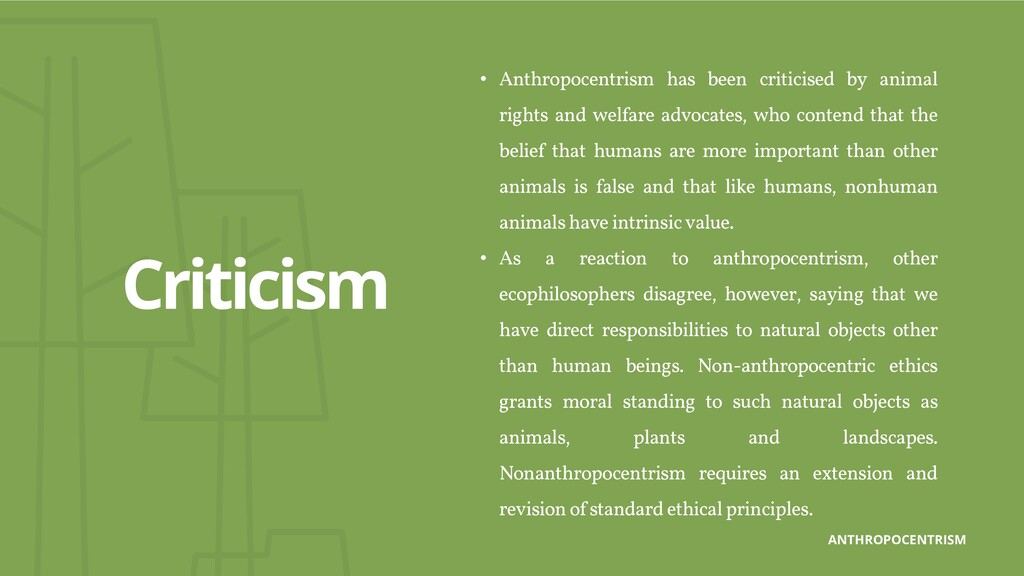 • Anthropocentrism has been criticised by anima...