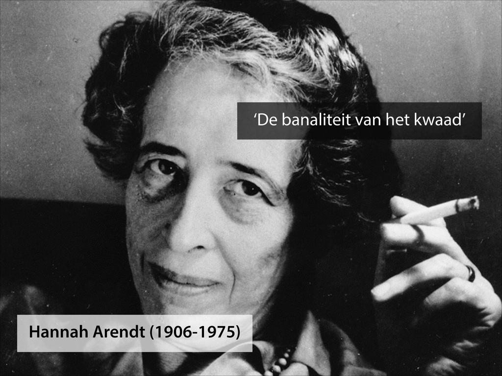 Hannah Arendt (1906-1975) 'De banaliteit van he...