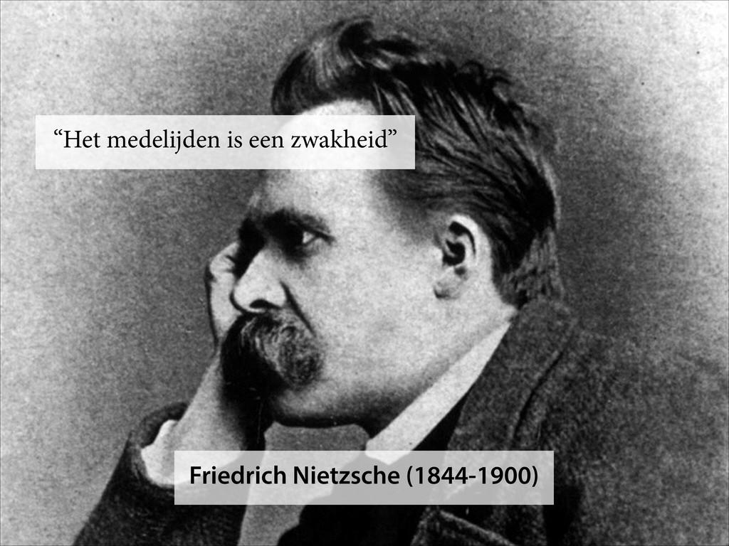 """Friedrich Nietzsche (1844-1900) """"Het medelijden..."""