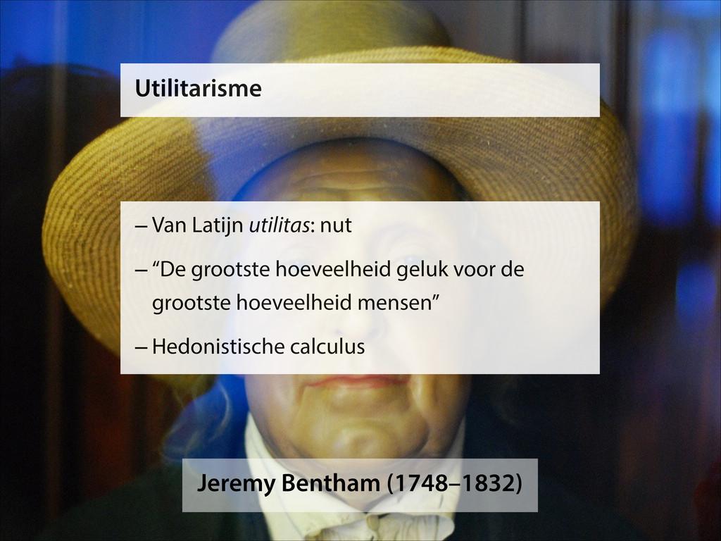 Jeremy Bentham (1748–1832) –Van Latijn utilitas...