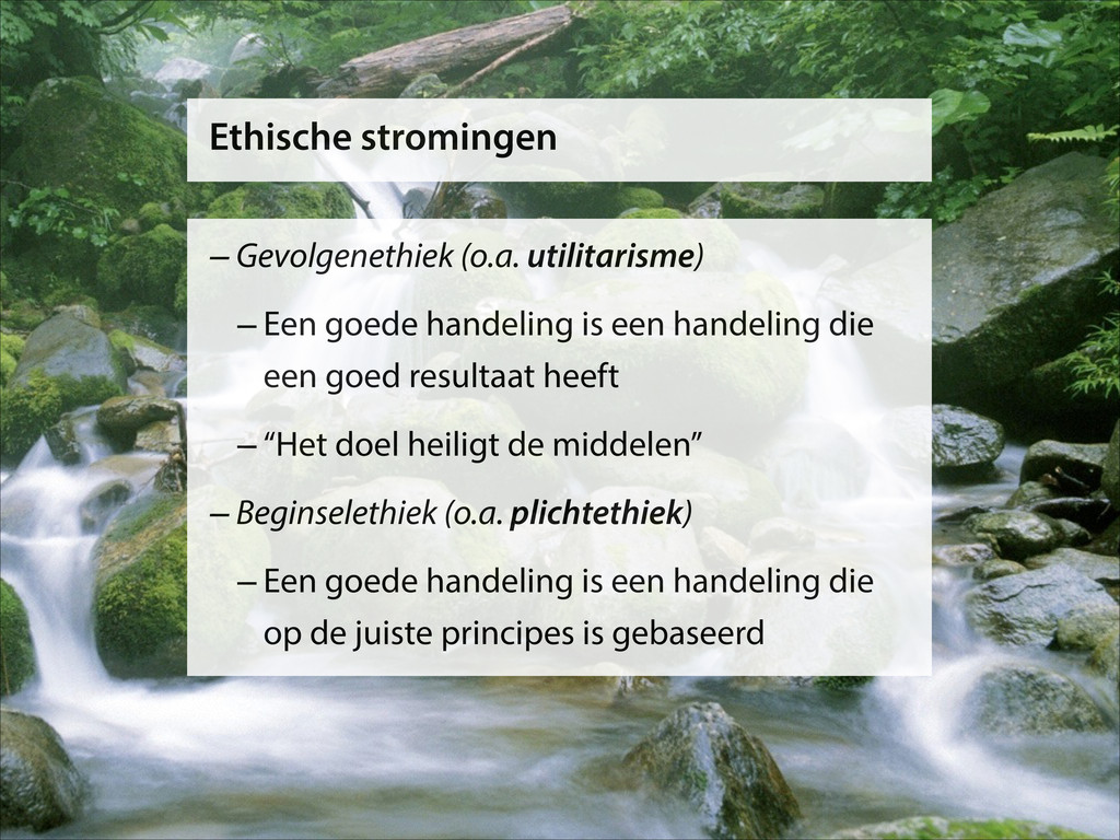 –Gevolgenethiek (o.a. utilitarisme) –Een goede ...