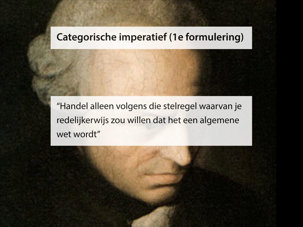 "Categorische imperatief (1e formulering) ""Hande..."