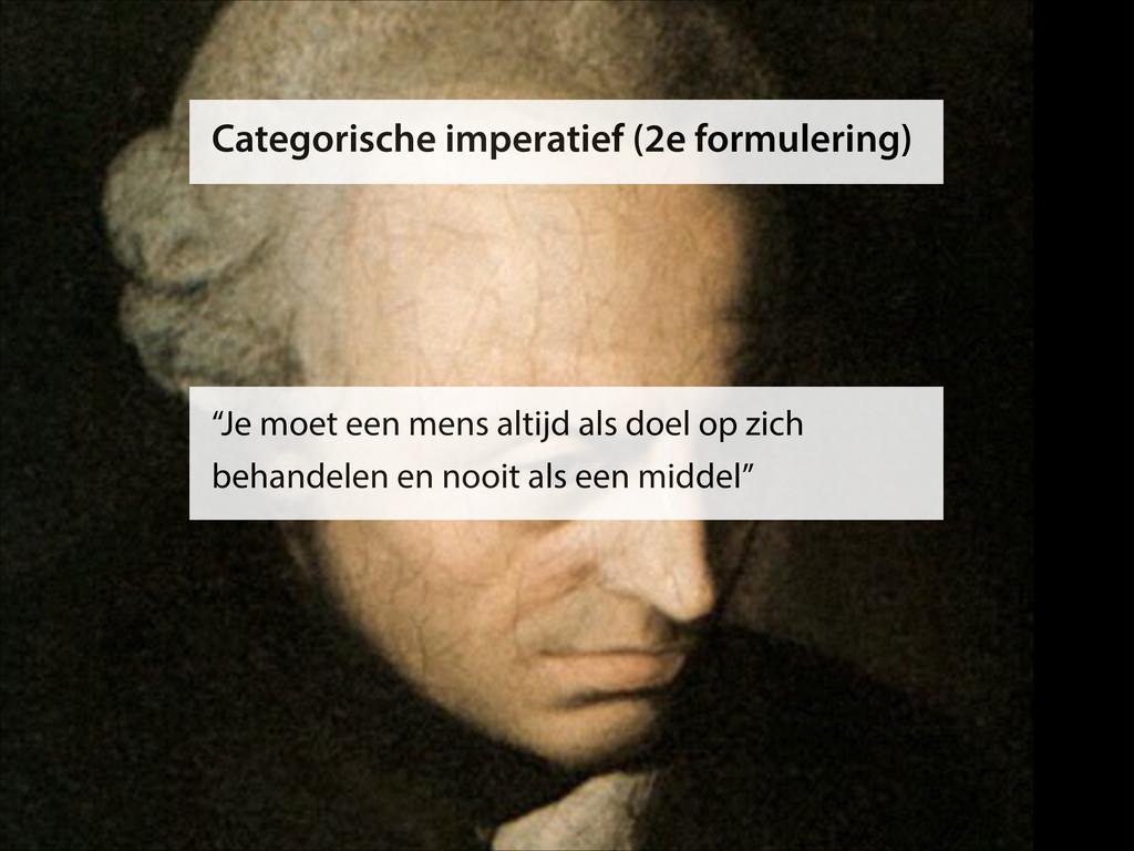 "Categorische imperatief (2e formulering) ""Je mo..."