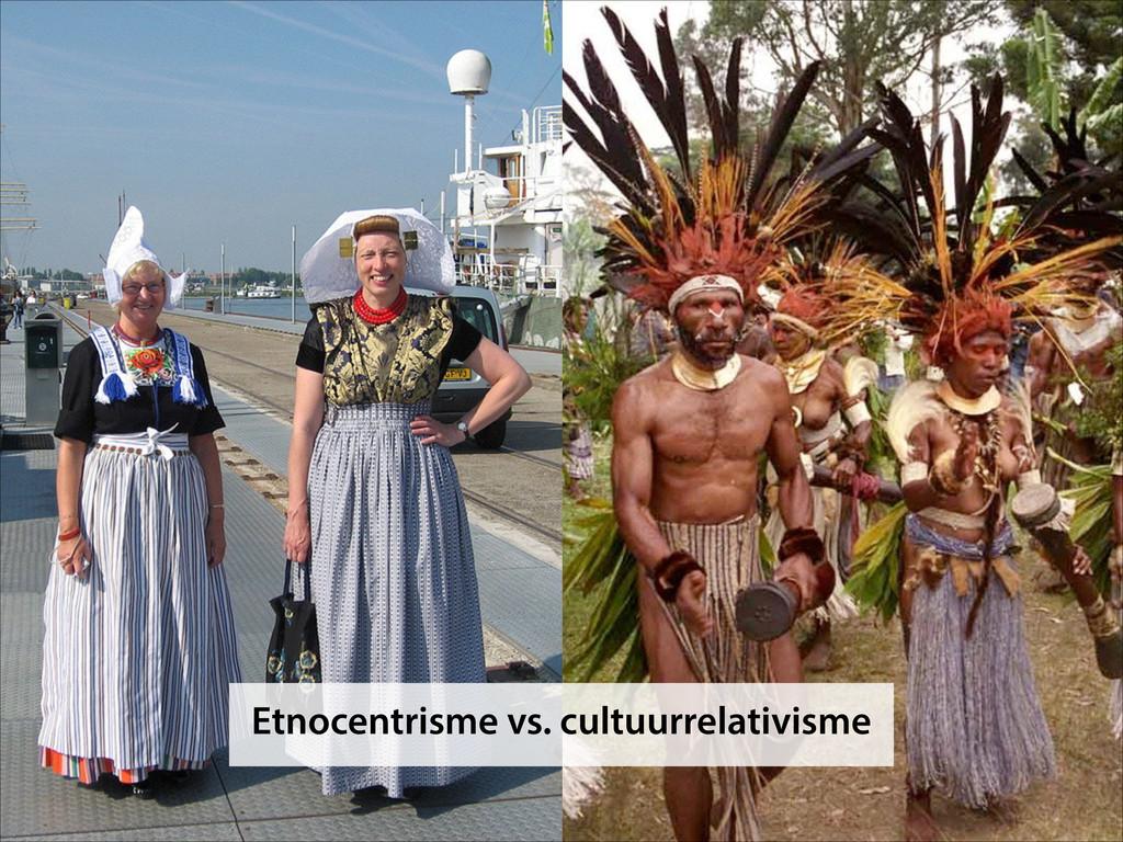 Etnocentrisme vs. cultuurrelativisme