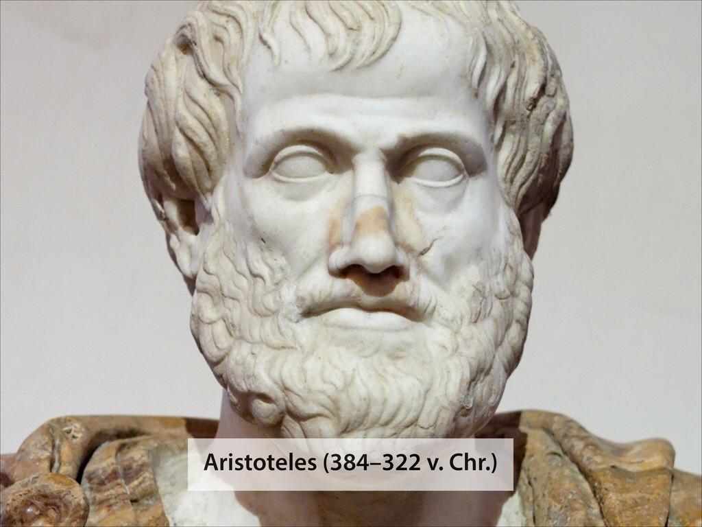 Aristoteles (384–322 v. Chr.)