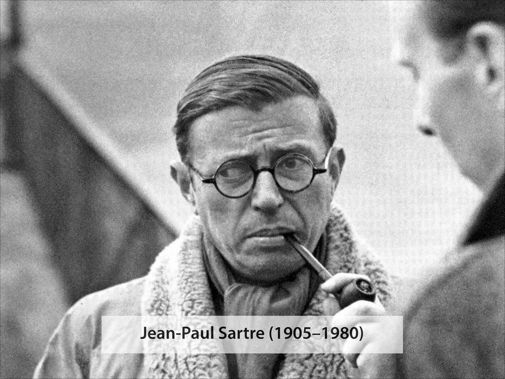 Jean-Paul Sartre (1905–1980)