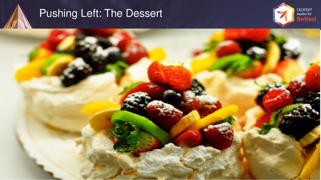 Pushing Left: The Dessert