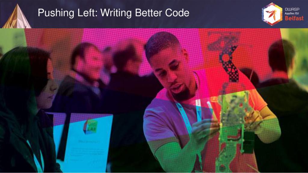 Pushing Left: Writing Better Code