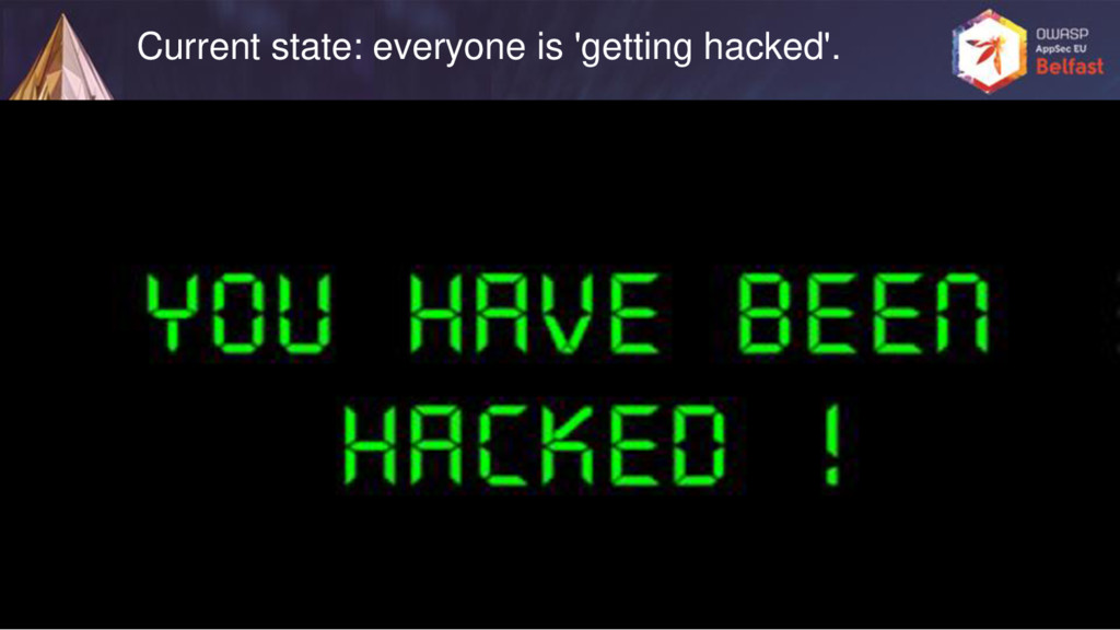 Current state: everyone is 'getting hacked'.
