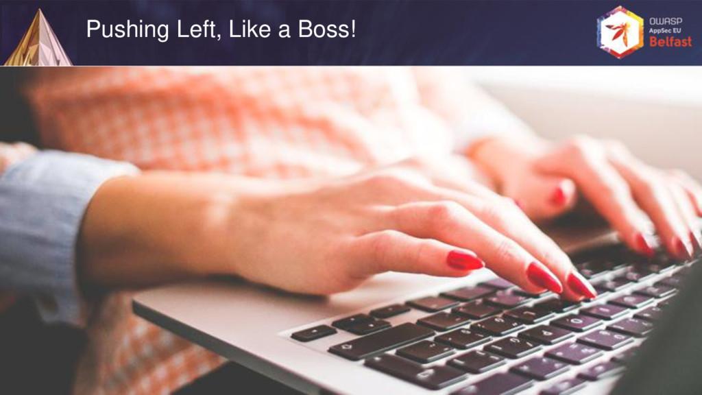 Pushing Left, Like a Boss!