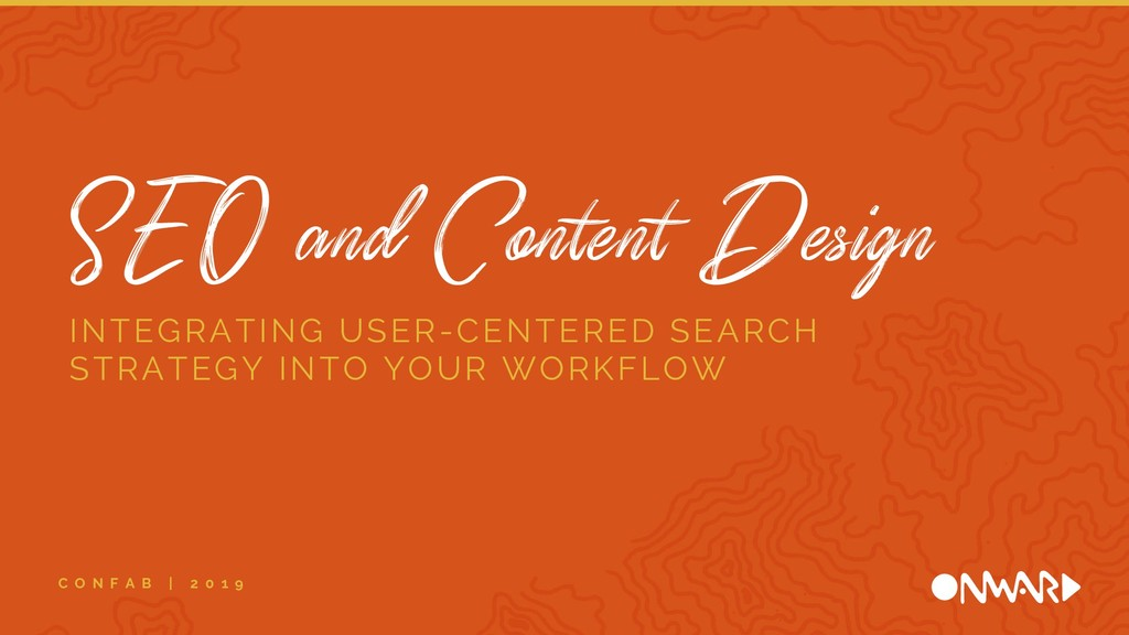 SEO and Content Design C O N F A B | 2 0 1 9 IN...