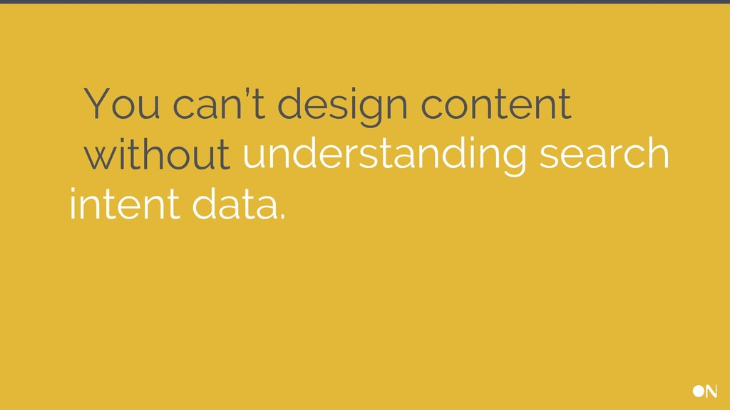 You can't design content without understanding ...