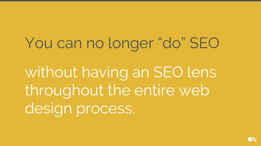 "You can no longer ""do"" SEO without having an SE..."