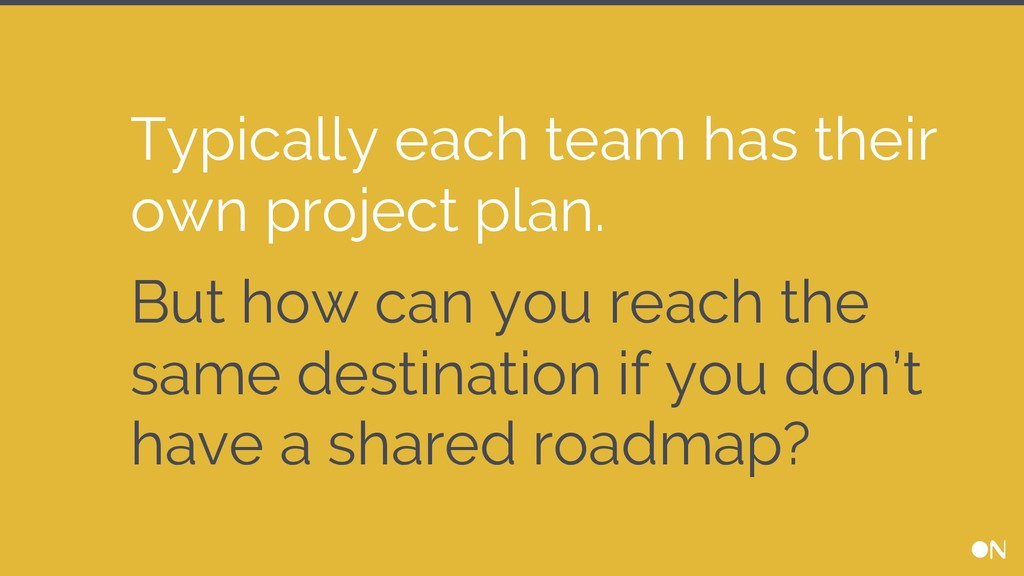 Typically each team has their own project plan....