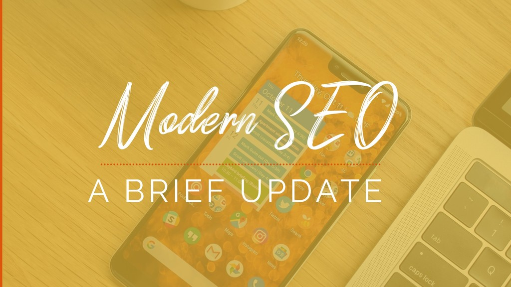 Modern SEO A BRIEF UPDATE