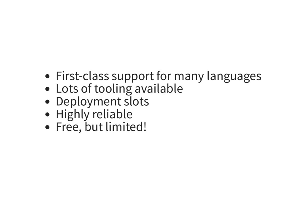 First-class support for many languages Lots of ...