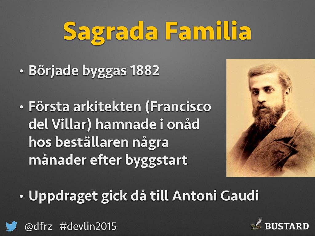 BUSTARD @dfrz #devlin2015 Sagrada Familia • Bör...