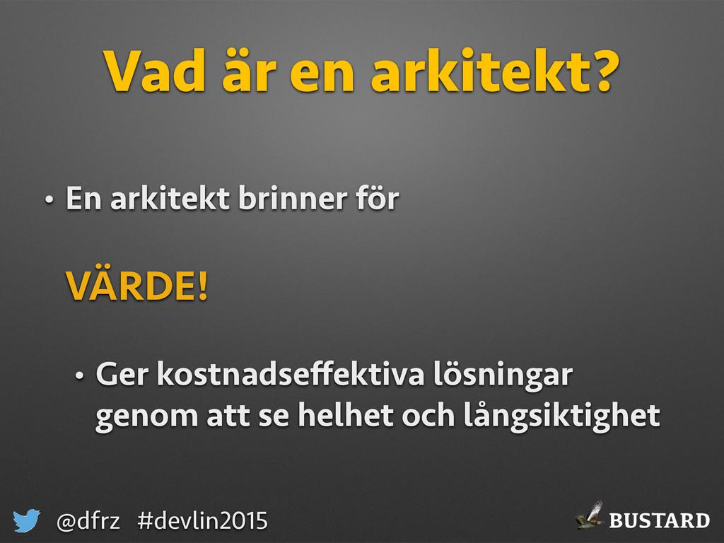 BUSTARD @dfrz #devlin2015 Vad är en arkitekt? •...