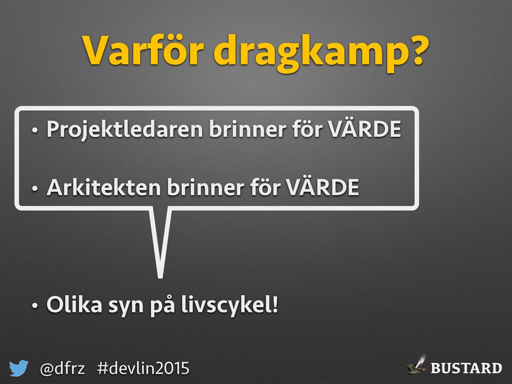 BUSTARD @dfrz #devlin2015 Varför dragkamp? • Pr...
