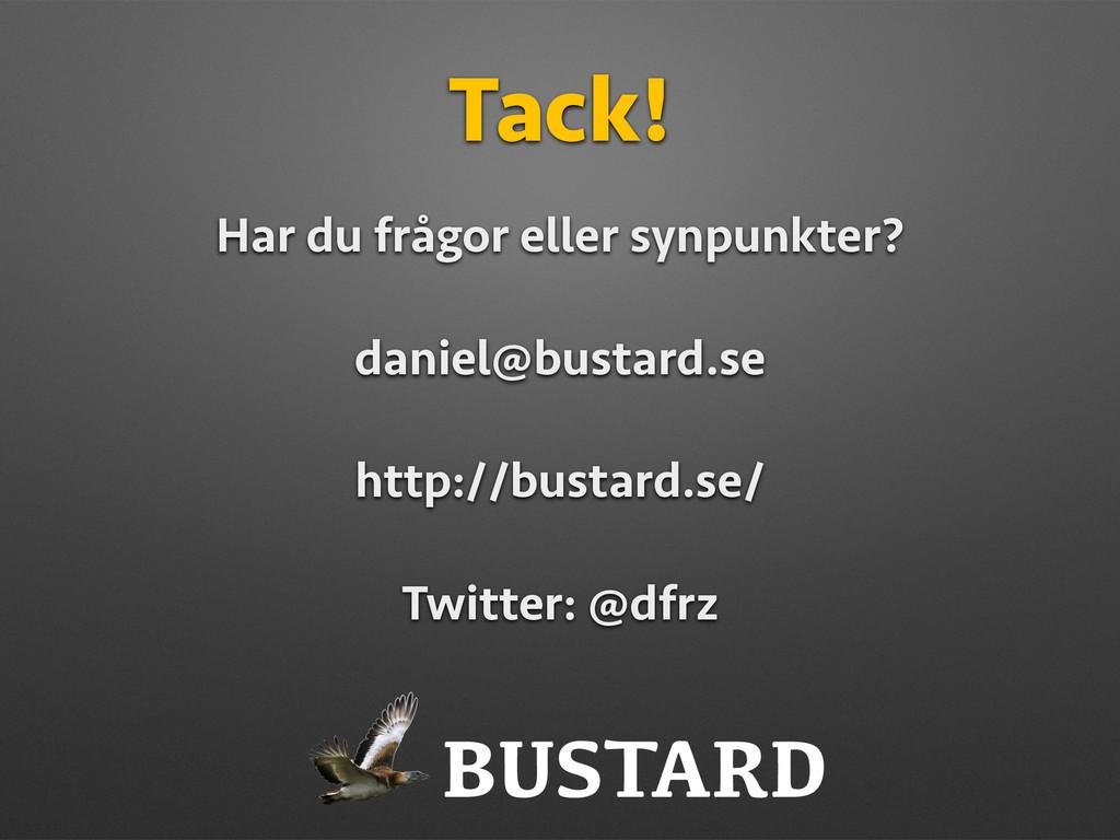 Tack! Har du frågor eller synpunkter? daniel@bu...